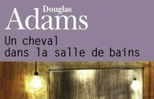 Un cheval dans la salle de bains de Douglas Adams.