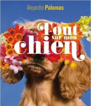 Tout sur mon chien, d'Alejandro Palomas - L'Ecran à la Page